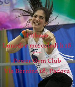 Poster: Fitboxe Lunedì e mercoledì h 18 presso Power Gym Club Via Bernina 18, Padova