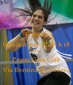Poster: Fitboxe lunedi e mercoledì h 18 presso Power Gym Club Via Bernina 18, Padova