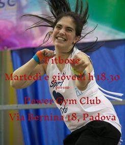 Poster: Fitboxe Martedì e giovedì h 18.30 presso Power Gym Club Via Bernina 18, Padova