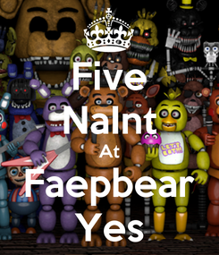 Poster: Five NaInt At Faepbear Yes