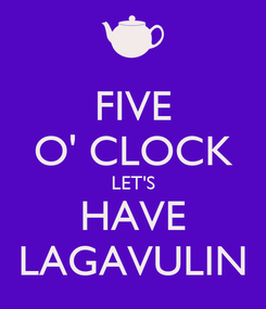 Poster: FIVE O' CLOCK LET'S HAVE LAGAVULIN