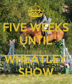 Poster: FIVE WEEKS UNTIL  WHEATLEY SHOW