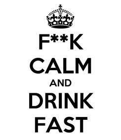 Poster: F**K CALM AND DRINK FAST