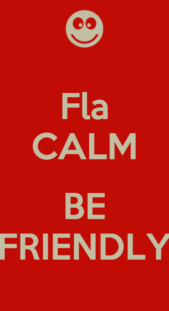 Poster: Fla CALM  BE FRIENDLY
