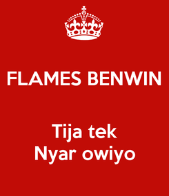Poster: FLAMES BENWIN   Tija tek Nyar owiyo