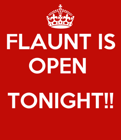Poster: FLAUNT IS OPEN   TONIGHT!!