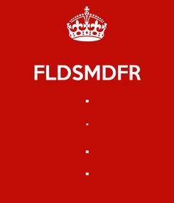 Poster: FLDSMDFR . . . .