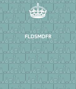 Poster: FLDSMDFR