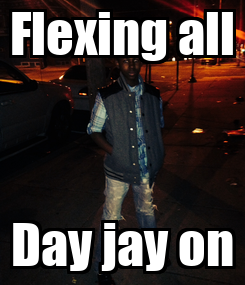 Poster: Flexing all Day jay on