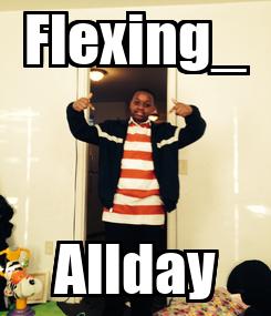 Poster: Flexing_ Allday