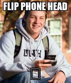 Poster: FLIP PHONE HEAD 🍑
