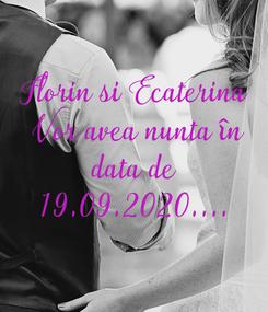 Poster:  Florin si Ecaterina   Vor avea nunta în  data de  19.09.2020....