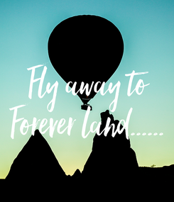 Poster: Fly away to Forever land......