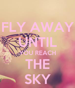 Poster: FLY AWAY UNTIL YOU REACH THE SKY