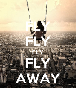 Poster: FLY FLY FLY FLY AWAY