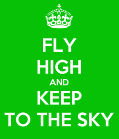Poster: FLY HIGH AND KEEP TO THE SKY