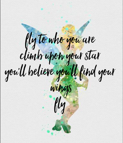 Poster: fly to who you are climb upon your star you'll believe you'll find your  wings fly