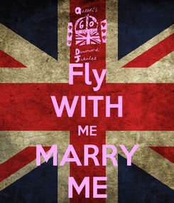 Poster: Fly WITH ME MARRY ME