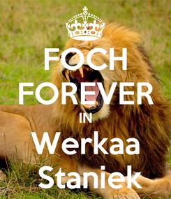 Poster: FOCH FOREVER IN Werkaa  Staniek