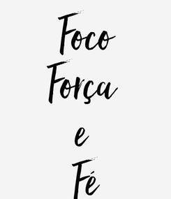 Poster: Foco Força  e  Fé