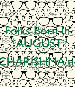 Poster: Folks Born In  *AUGUST*       Are 'CHARISHMA'tic