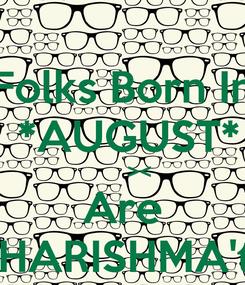 Poster: Folks Born In  *AUGUST*       >< Are 'CHARISHMA'tic