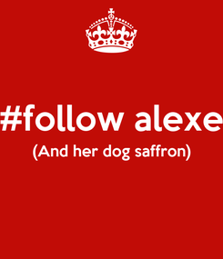 Poster:  #follow alexe (And her dog saffron)