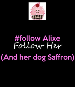 Poster: #follow Alixe   (And her dog Saffron)
