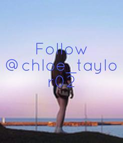 Poster: Follow @chloe_taylo r02