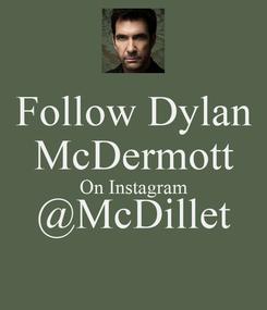 Poster: Follow Dylan McDermott On Instagram @McDillet