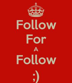 Poster: Follow For A Follow ;)