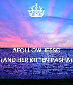 Poster:   #FOLLOW JESSC (AND HER KITTEN PASHA)