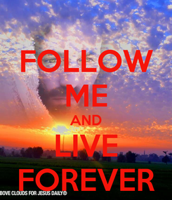 Poster: FOLLOW ME AND LIVE FOREVER