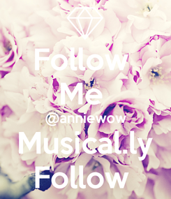 Poster: Follow  Me  @anniewow Musical.ly Follow