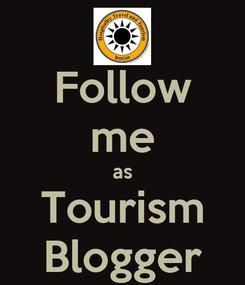 Poster: Follow me as Tourism Blogger