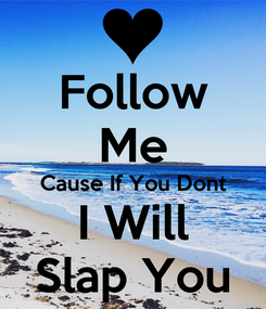 Poster: Follow Me Cause If You Dont I Will Slap You