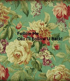 Poster: Follow Me Cuz I'll Follow U Back!