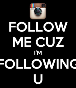 Poster: FOLLOW ME CUZ I'M FOLLOWING U