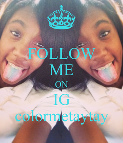 Poster: FOLLOW ME ON IG colormetaytay