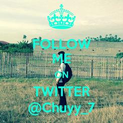 Poster: FOLLOW ME ON TWITTER @Chuyy_7
