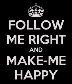 Poster: FOLLOW ME RIGHT AND MAKE-ME HAPPY
