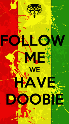 Poster: FOLLOW  ME WE HAVE DOOBIE