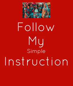 Poster: Follow My Simple Instruction