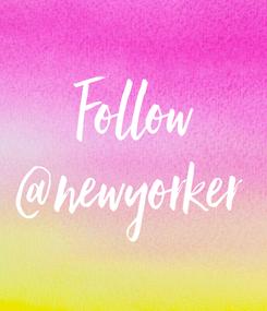 Poster: Follow @newyorker