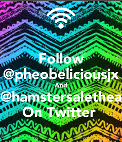 Poster: Follow @pheobeliciousjx And @hamstersalethea On Twitter