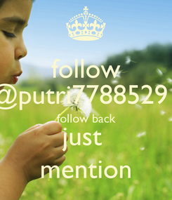 Poster: follow @putri77885291 follow back just  mention