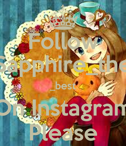 Poster: Follow Sapphire_the _best On Instagram Please