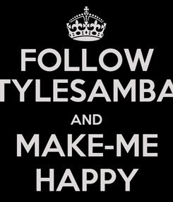 Poster: FOLLOW @STYLESAMBADO AND MAKE-ME HAPPY