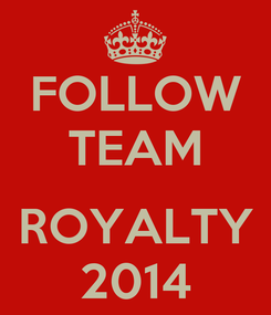 Poster: FOLLOW TEAM  ROYALTY 2014