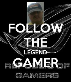 Poster: FOLLOW THE LEGEND GAMER